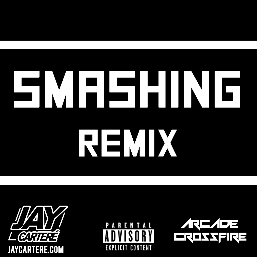 Smashing Remix (Produced By Jay Carteré & Arcade Crossfire)