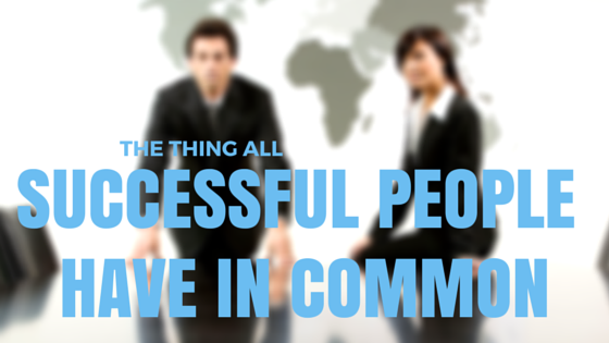 Jay Carteré | Jay Cartere | The Thing All Successful People Have In Common