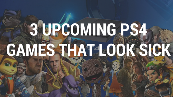 3 Upcoming PS4 Games That Look Sick | Jay Cartere