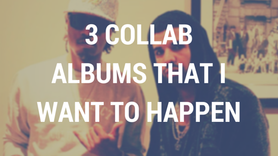 Jay Carteré | Jay Cartere |3 COLLAB ALBUMS THAT I WANT TO HAPPEN